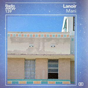 Radio Juicy Vol. 139 (Mani by Lanoir)
