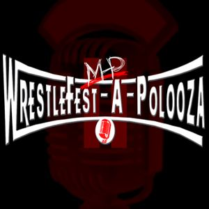 Episode 16: WrestleFest-A-Polooza 2