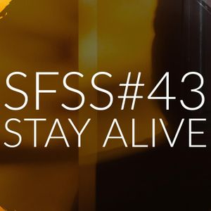 SFS#43 Stay Alive