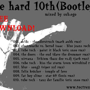 the hard 10th. (bootleg special) by sub.ego