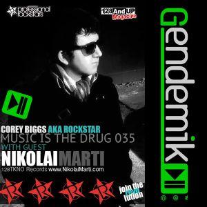Corey Biggs aka Rockstar - Music is the Drug 035 FEAT. Nikolai Marti - 128andup/128TKNO