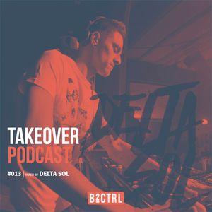 Takeover Podcast #013 - Delta Sol