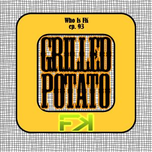 Who Is Fly Knives 093. Potate Grilled