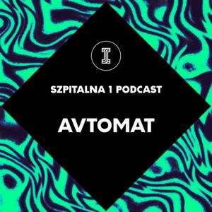 Avtomat - Szpitalna 1 Podcast