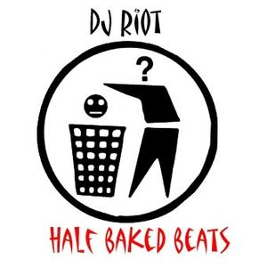 DJRiot - HalfBakedBeats