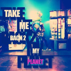 TAKE ME BACK2 MY PLANET VOL I