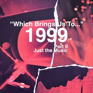 """""""Which Brings Us To..."""" 1999, Part II, Just the Music"""