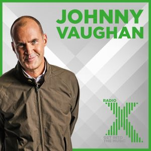 Johnny Vaughan on Radio X: Podcast 28