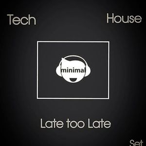 Late too late(minimal tech house set 2014)