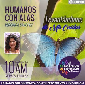 HUMANOS CON ALAS CON VERONICA SANCHEZ-06-22-2018-LEVANTANDOME DE MIS CAIDAS