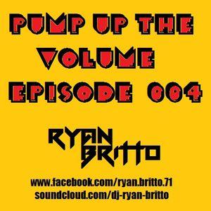 Ryan Britto - Pump Up The Volume Episode 004