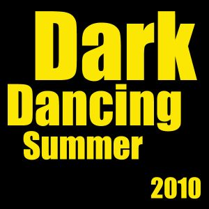 Dark Dancing Summer 2010