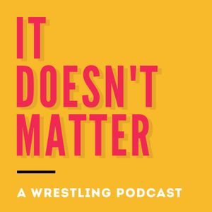 It Doesn't Matter ep81-TJ Perkins should talk Zack Ryder