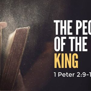 The People of the King [1 Peter 2:9-12]