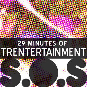 S.O.S - 29 Minutes of Trentertainment