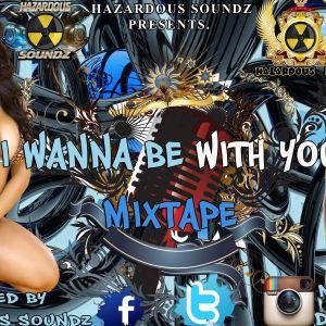 I WANNA BE WITH YOU mixtape hosted by hazardous soundz mixed by djhandz