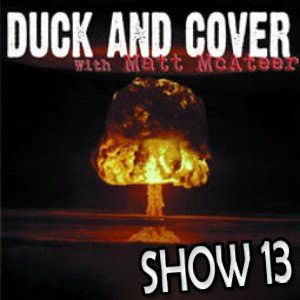 Duck and Cover: Show 13