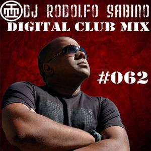 DJ Rodolfo Sabino - Digital Club Mix - Ep 062