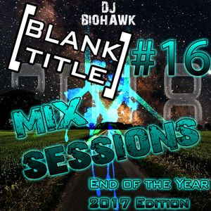 [BLANK TITLE] Mix Sessions #16 (End of the Year 2017 Edition) - DJ BIOHAWK