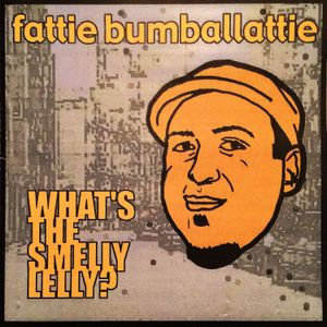 WHAT'S THE SMELLY LELLY? by FATTIE B.