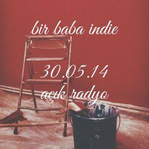 Bir Baba Indie #5 (30.05.2014 @ Açık Radyo)
