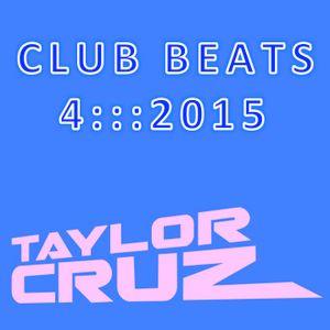 DJ TAYLOR CRUZ - CLUB BEATS 4 ::: 2015