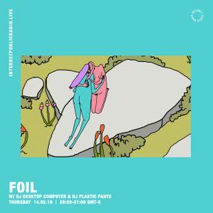 FOIL w/ DJ Desktop Computer & DJ Plastic Pants - 14th February 2019