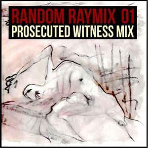 Random raymix 01 - prosecuted witness mix