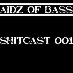 AIDZ OF BASS – SHITCAST001
