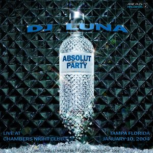 DJ Luna - The Absolut Party - Live At Club Chambers In Tampa 1-10-2004