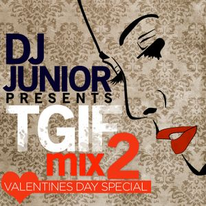 DJ JUNIOR - T.G.I.F MIX 2 (VALENTINE'S DAY)