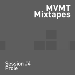 MVMT Mixtapes - Session #4 with Prole