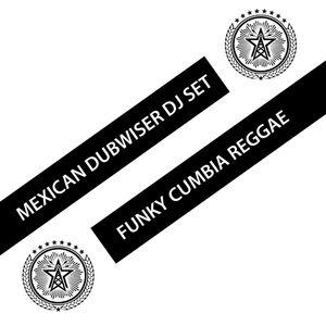 Funky Cumbia Reggae Mexican Dubwiser DJ Set