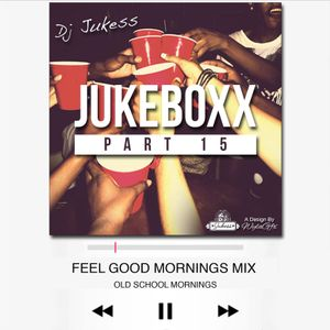 @DJ_Jukess - Jukeboxx Pt. 15: Feel Good Mornings Mix