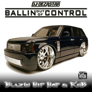 BALLIN OUT OF CONTROL VOL. 1 | MIXED BY DJ DEZASTAR