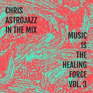 Chris Astrojazz - Music Is The Healing Force Vol. 3