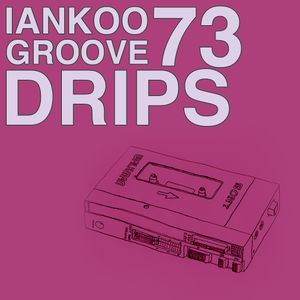 Groove Drips episode 73