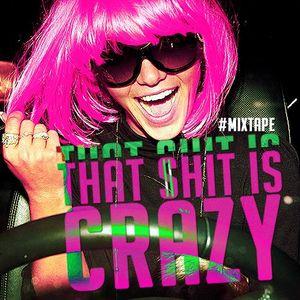 "Mixtape ""That S**t is Crazy"""