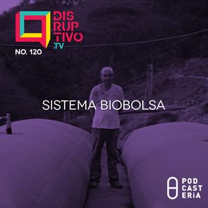 Disruptivo No. 120 - Sistema Biobolsa
