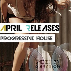 PROGRESSIVE HOUSE APRIL [2011] RELEASES MIXED BY S.BRAXTON