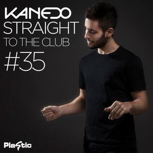 KANEDO - STRAIGHT TO THE CLUB Ep.35