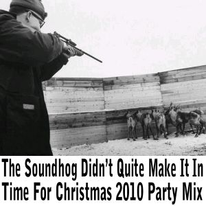 The Soundhog Didn't Quite Make It In Time For Christmas 2010 Party Mix