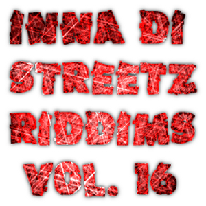 Inna Di Streetz Riddims Vol. 16 - Mixed By DJ RHYTHM