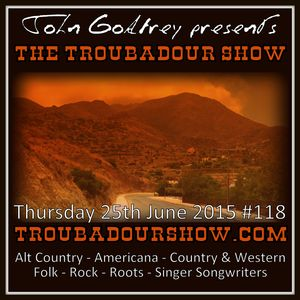 The Troubadour Show #118. June 25th 2015