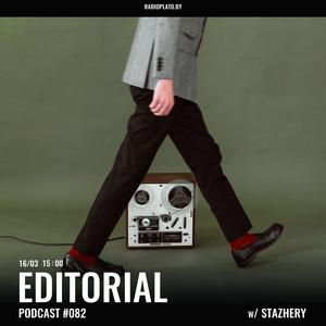Radio Plato - Editorial Podcast #082 w/ Stazhery
