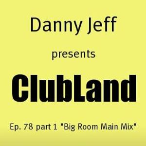 "Danny Jeff presents ClubLand episode 78 part 1 ""Big Room Main Mix"""