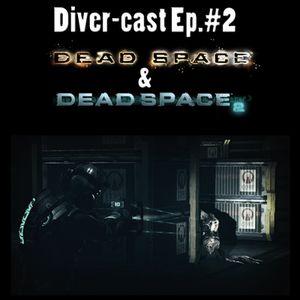 Divercast Ep.2: Dead Space 1 &2