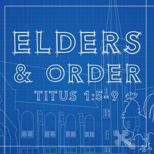 119 Elders and Order (Titus 1:5-9) September 11th 2016