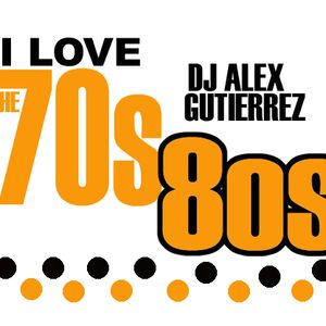 I Love the 70s and 80s by DJ Alex Gutierrez