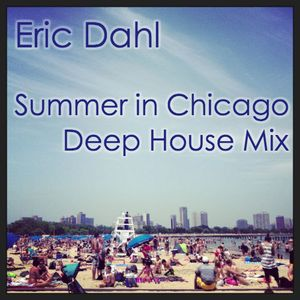 Eric Dahl - Summer in Chicago Deep House Mix